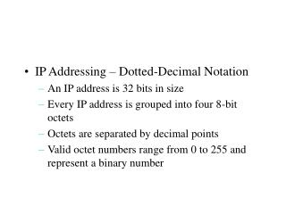 IP Addressing – Dotted-Decimal Notation An IP address is 32 bits in size