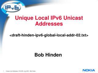 Unique Local IPv6 Unicast Addresses <draft-hinden-ipv6-global-local-addr-02.txt>