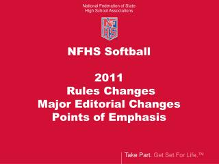 NFHS Softball  2011  Rules Changes  Major Editorial Changes Points of Emphasis