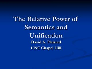 The Relative Power of Semantics and Unification