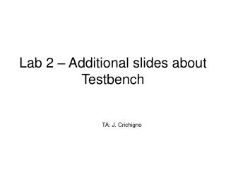 Lab 2 – Additional slides about Testbench