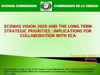 Essien Abel Essien Director, Strategic Planning ECOWAS Commission