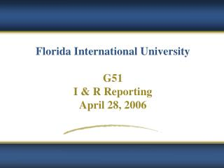 Florida International University G51  I & R Reporting April 28, 2006