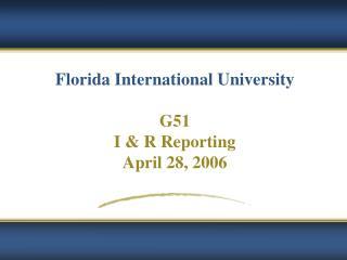 Florida International University G51  I & R Reporting April 28, 2006