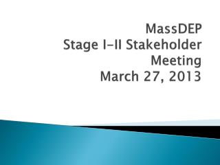 MassDEP Stage I-II Stakeholder Meeting  March 27, 2013