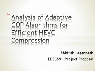 Analysis of Adaptive  GOP Algorithms for Efficient  HEVC  Compression