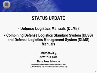 JPIWG Meeting NOV 17-19, 2009 Mary Jane Johnson Defense Logics Management Standards Office (DLMSO)