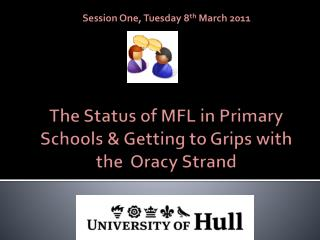 The Status of MFL in Primary Schools & Getting to Grips with the   Oracy  Strand