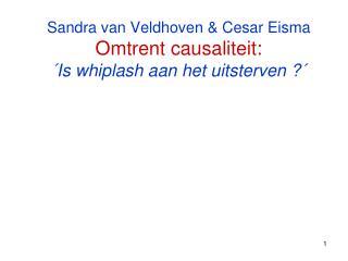 Sandra van Veldhoven & Cesar Eisma Omtrent causaliteit:  ´Is whiplash aan het uitsterven ?´