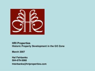 HRI Properties Historic Property Development in the GO Zone March 2007 Hal Fairbanks 504-679-5068