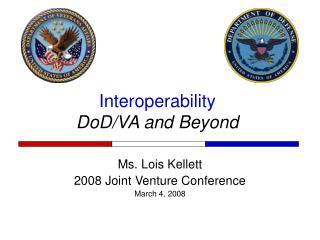 Interoperability DoD/VA and Beyond
