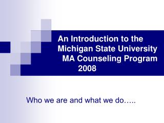 An Introduction to the  Michigan State University   MA Counseling Program          2008
