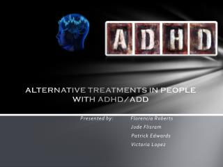 ALTERNATIVE TREATMENTS IN PEOPLE WITH ADHD/ADD
