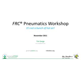 FRC ® Pneumatics Workshop It's not a bunch of hot air!