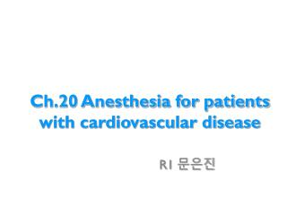 Ch.20 Anesthesia for patients with cardiovascular disease
