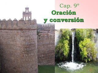 Cap. 9º Oración  y conversión