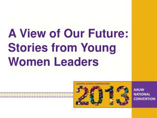 A  View of Our Future : Stories  from Young Women Leaders