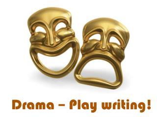 Drama – Play writing!