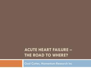 Acute Heart Failure –  The road to where?