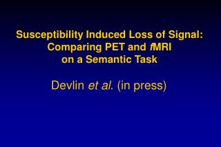 Susceptibility Induced Loss of Signal: Comparing PET and  f MRI on a Semantic Task