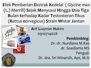 A rif L uqman  H akim   0910714028 Pembimbing : Dr. dr.  Nurdiana M.Kes dr.  Soediarto  MS