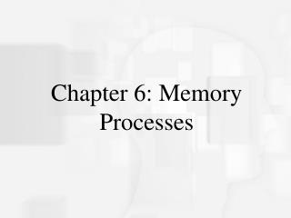 Chapter 6: Memory Processes