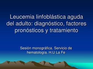 Leucemia linfoblástica aguda del adulto: diagnóstico, factores pronósticos y tratamiento