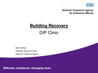 Building Recovery DIP Clinic Mark Gilman Strategic Recovery Lead National Treatment Agency