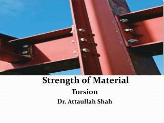 Strength of Material Torsion Dr. Attaullah Shah