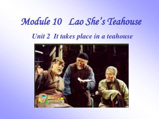 Module 10   Lao She's Teahouse