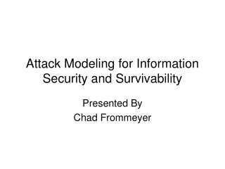 Attack Modeling for Information Security and Survivability