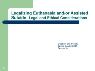 Legalizing Euthanasia and/or Assisted Suicide:  Legal and Ethical Considerations