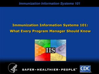 Immunization Information Systems 101:  What Every Program Manager Should Know