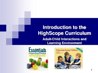 Introduction to the HighScope Curriculum Adult-Child Interactions and  Learning Environment