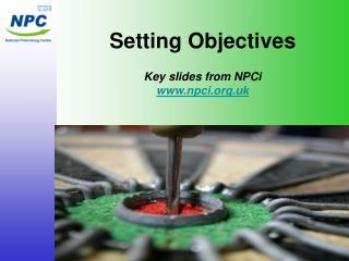 Setting Objectives Key slides from NPCi npci.uk