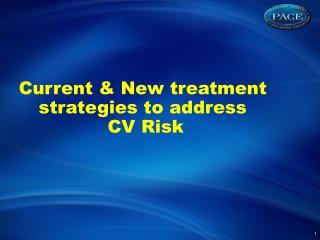 Current  & New  treatment strategies  to  address  CV Risk