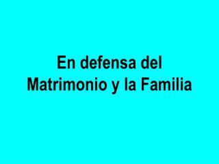 En defensa del  Matrimonio y la Familia