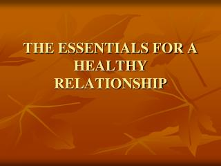 THE ESSENTIALS FOR A HEALTHY RELATIONSHIP