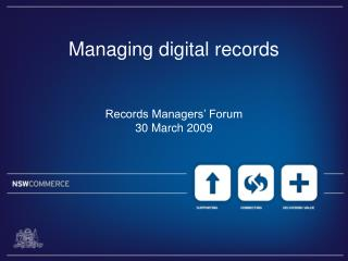 Managing digital records Records Managers' Forum  30 March 2009