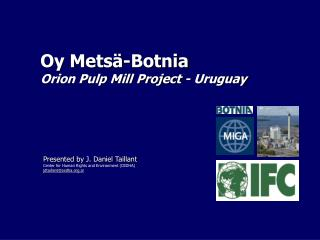Oy Mets ä-Botnia Orion Pulp Mill Project - Uruguay