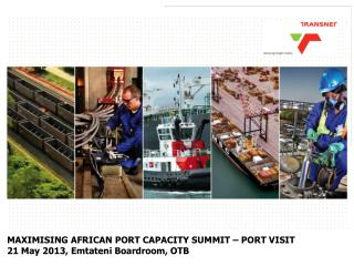 MAXIMISING AFRICAN PORT CAPACITY SUMMIT – PORT VISIT 21 May 2013, Emtateni Boardroom, OTB