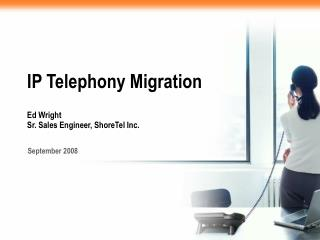 IP Telephony Migration Ed Wright Sr. Sales Engineer, ShoreTel Inc.