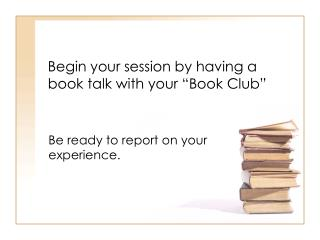 Begin your session by having a book talk with your �Book Club�