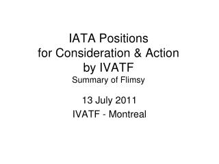 IATA Positions  for Consideration & Action  by IVATF  Summary of Flimsy