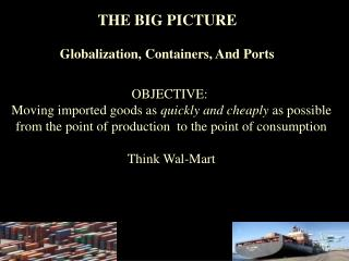 THE BIG PICTURE Globalization, Containers, And Ports