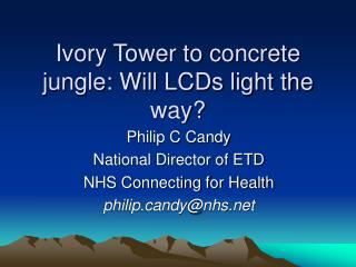Ivory Tower to concrete jungle: Will LCDs light the way?