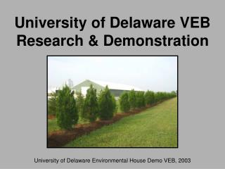 University of Delaware VEB Research & Demonstration