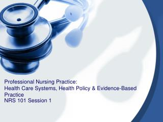 Professional Nursing Practice: Health Care Systems, Health Policy & Evidence-Based Practice