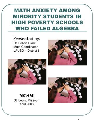 MATH ANXIETY AMONG MINORITY STUDENTS  IN HIGH POVERTY SCHOOLS WHO FAILED ALGEBRA