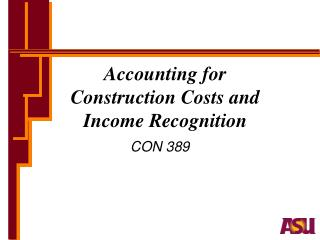 Accounting for  Construction Costs and  Income Recognition